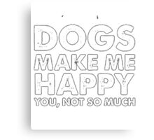 My lucky Dogs t-shirt,Dogs Make me happy Canvas Print