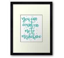 you can count on me to misbehave Framed Print
