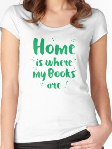 Home is where my books arre Women's Fitted Scoop T-Shirt