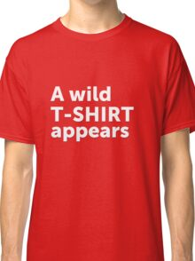 A wild t-shirt appears Classic T-Shirt