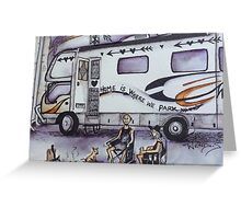 Wherever we park is home Greeting Card