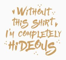 without this shirt I'm completely hideous Kids Tee