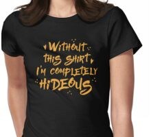 without this shirt I'm completely hideous Womens Fitted T-Shirt