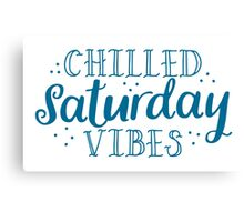Chilled Saturday vibes Canvas Print