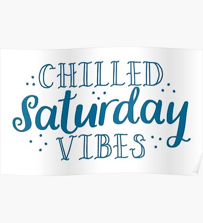 Chilled Saturday vibes Poster