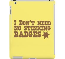 I don't need no stinking badges iPad Case/Skin