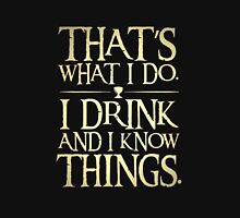 slogan t-shirt,Thats what ido i drink and i know things Unisex T-Shirt