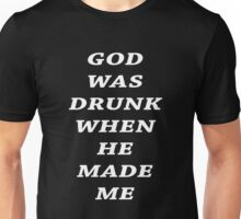 GOD WAS DRUNK WHEN HE MADE ME Unisex T-Shirt