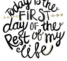 Today Is The First Day Of The Rest Of My Life by Pom Graphic Design