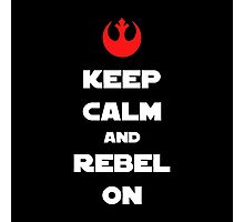 Kepp Calm and Rebel On! Photographic Print