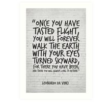 Leonardo da Vinci Quote, Once you have tasted flight, Inspirational Quote Art Print