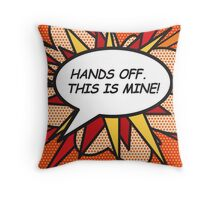 HANDS OFF. THIS IS MINE! comic book speech bubble Throw Pillow