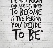 The only person you are destined to become... Inspirational Quote by inspirational4u