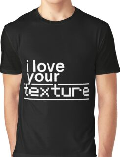 I love your texture - geek flirt Graphic T-Shirt