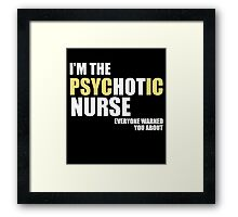 I'm The Psychotic Nurse Everyone Warned You About Framed Print