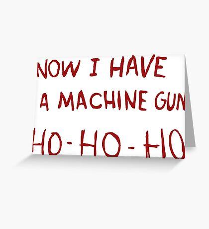 DIE HARD - NOW I HAVE A MACHINE GUN Greeting Card