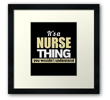 It's A NURSE Thing You Wouldn't Understand Framed Print