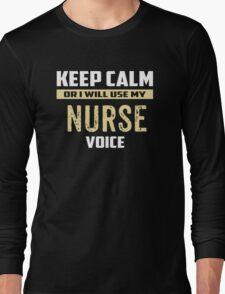 Keep Calm Or I Will Use My NURSE Voice Long Sleeve T-Shirt