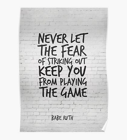 Never let the fear of striking out keep you from playing the game, Motivational Quote Poster