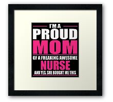 I'm A Proud Mom Of A Freaking Awesome NURSE Framed Print