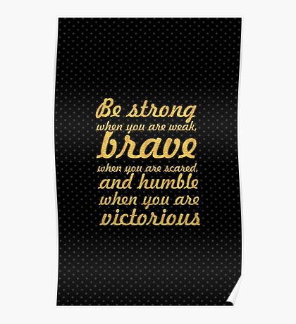 Be strong when you are weak... Inspirational Quote Poster