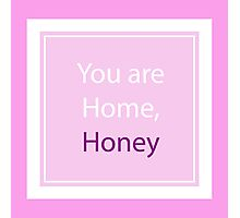 You are Home, Honey. Just Elegant Design Sign for You. Photographic Print
