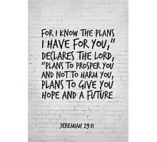 Bible Verse Art, Jeremiah 29:11, For I know the plans I have for you Photographic Print