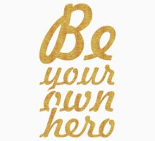 Be your own hero - Life Inspirational Quote Baby Tee