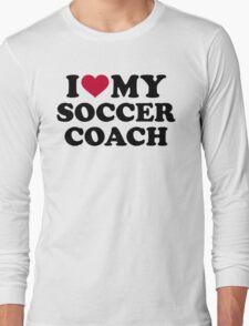 I love my soccer coach Long Sleeve T-Shirt