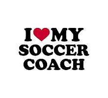 I love my soccer coach Photographic Print
