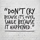 Dr Seuss Inspirational Quote, Don't cry because it's over... by inspirational4u