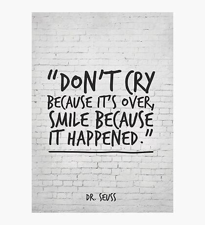 Dr Seuss Inspirational Quote, Don't cry because it's over... Photographic Print