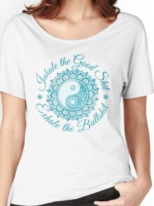 """Inhale the good shit. Exhale the """"bull""""shit. Women's Relaxed Fit T-Shirt"""