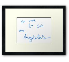 You used to call me Augustus  Framed Print