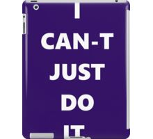 I Can't Just Do It iPad Case/Skin