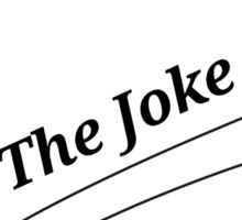 The Joke Went Right Over Your Head Sticker