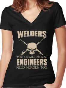 Welder - Were Created Because Engineers Need Heroes Too Women's Fitted V-Neck T-Shirt