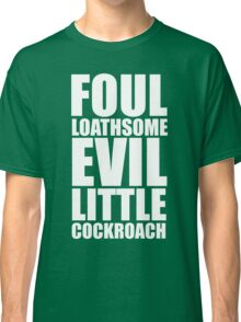 Foul Loathsome Evil Little Cockroach Classic T-Shirt