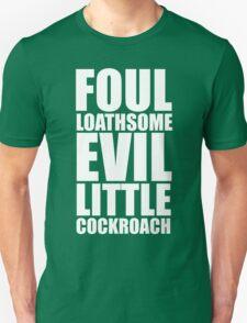 Foul Loathsome Evil Little Cockroach Unisex T-Shirt