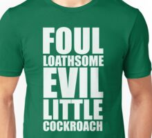 Foul Loathsome Evil Little Cockroach Unisex T-Shirt