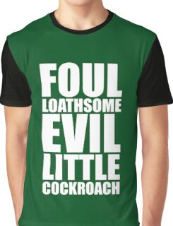 Foul Loathsome Evil Little Cockroach Graphic T-Shirt
