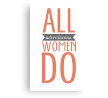 All Adventurous Women Do Canvas Print
