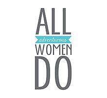 All Adventurous Women Do Photographic Print