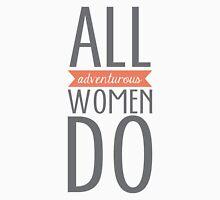 All Adventurous Women Do Unisex T-Shirt