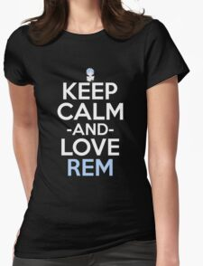 Keep Calm And Love Rem Anime Manga Shirt Womens Fitted T-Shirt