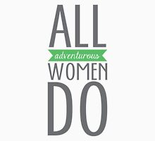 All Adventurous Women Do Unisex T-Shirt