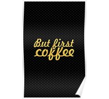 But first coffee... Inspirational Quote Poster