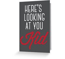 Here's looking at you kid Greeting Card