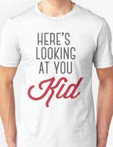 Here's looking at you kid T-Shirt