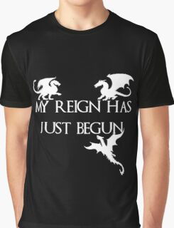 Game of thrones Khalisee My reign has just begun Graphic T-Shirt